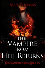 The Vampire from Hell Returns - The Vampire from Hell (Part 4) ebook by Ally Thomas