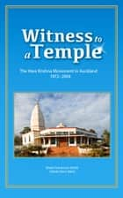 Witness to a Temple The Hare Krishna Movement in Auckland 1972-2004 ebook by Madri Hardwick-Smith