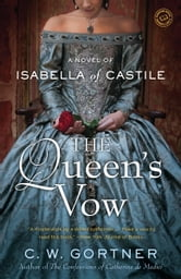 The Queen's Vow - A Novel of Isabella of Castile ebook by C.  W. Gortner