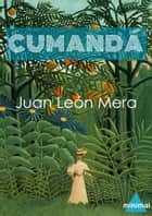 Cumandá ebook by Juan León Mera