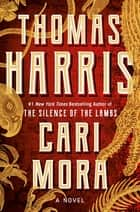Cari Mora - A Novel eBook by Thomas Harris