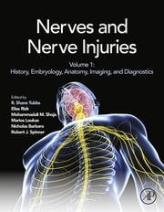 Nerves and Nerve Injuries - Vol 1: History, Embryology, Anatomy, Imaging, and Diagnostics ebook by R. Shane Tubbs,Elias Rizk,Mohammadali M. Shoja,Marios Loukas,Nicholas Barbaro,Robert J. Spinner
