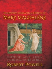 Mystery, Biography, and Destiny of Mary Magdalene ebook by Robert Powell