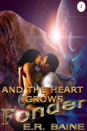 And The Heart Grows Fonder ebook by E.R. Baine