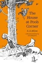 The House at Pooh Corner ebook by A. A. Milne