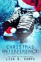 Christmas Interference - The Baltimore Banners, #11.5 ebook by Lisa B. Kamps