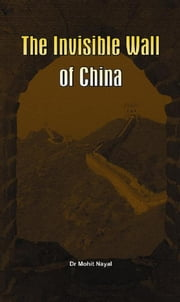 The Invisible Wall of China ebook by Dr Mohit Nayal