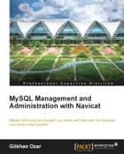 MySQL Management and Administration with Navicat ebook by Gokhan Ozar