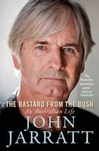 The Bastard from the Bush: An Australian Life ebook by John  Jarratt
