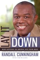 Lay It Down - How Letting Go Brings Out Your Best ebook by Randall Cunningham