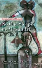 No One Sleeps in Alexandria ebook by Ibrahim Abdel Meguid