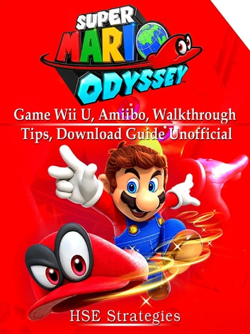 Super Mario Odyssey Game Wii U, Amiibo, Walkthrough, Tips, Download Guide Unofficial ebook by HSE Strategies