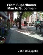 From Superfluous Man to Superman ebook by John O'Loughlin