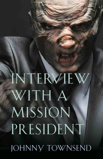 Interview with a Mission President ebook by Johnny Townsend