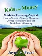 Kids and Money Guide to Learning Capital ebook by Jayne Pearl
