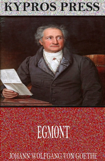 a literary analysis of the play egmont by johann wolfgang von goethe Goethe, author and philosopher whose best work was his own life johann wolfgang von goethe borrowed from his play egmont – with which he closes his.