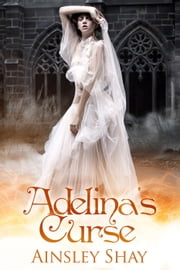Adelina's Curse - The Statues Trilogy, #2 ebook by Ainsley Shay