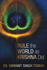 Rule the World as Krishna Did ebook by Vikrant Singh Tomar