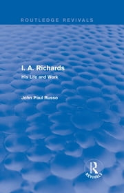 I. A. Richards (Routledge Revivals) - His Life and Work ebook by John Paul Russo