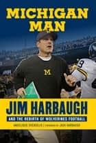 Michigan Man - Jim Harbaugh and the Rebirth of Wolverines Football ebook by Angelique Chengelis, Angelique Chengelis, Jack Harbaugh