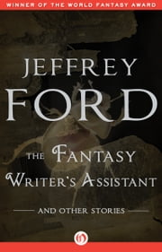 The Fantasy Writer's Assistant - And Other Stories ebook by Jeffrey Ford,Michael Swanwick