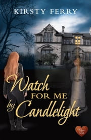 Watch for Me By Candlelight (Choc Lit) ebook by Kirsty Ferry