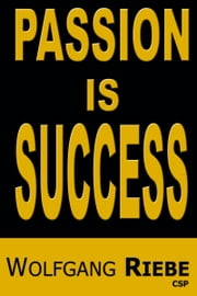 Passion is Success ebook by Wolfgang Riebe