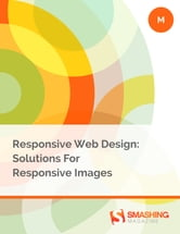 Responsive Web Design: Solutions For Responsive Images ebook by Smashing Magazine