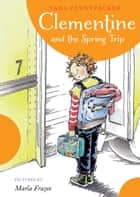 Clementine and the Spring Trip ebook by Sara Pennypacker, Marla Frazee