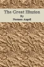 The Great Illusion ebook by Norman Angell