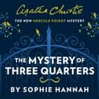 The Mystery of Three Quarters: The New Hercule Poirot Mystery audiobook by Sophie Hannah, Agatha Christie