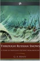 Through Russian Snows ebook by George A. Henty