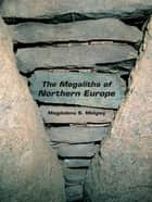 The Megaliths of Northern Europe ebook by Magdalena Midgley