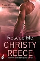 Rescue Me: Last Chance Rescue Book 1 ebook by Christy Reece
