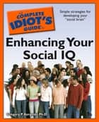 The Complete Idiot's Guide to Enhancing Your Social IQ ebook by Gregory P. Korgeski Ph.D.