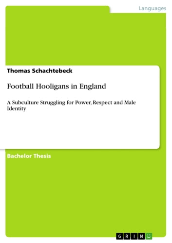 Football Hooligans in England - A Subculture Struggling for Power, Respect and Male Identity ebook by Thomas Schachtebeck
