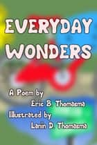 Everyday Wonders ebook by Eric B. Thomasma