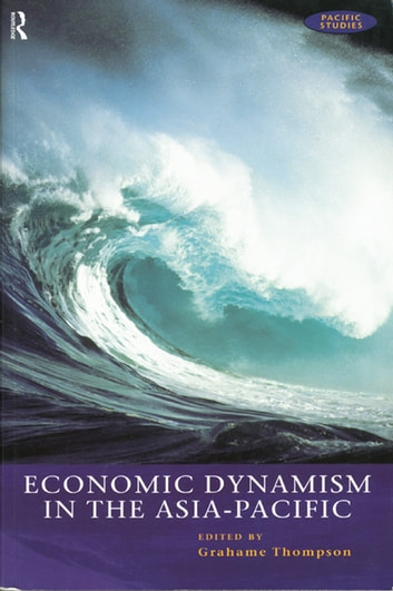 Economic Dynamism in the Asia-Pacific - The Growth of Integration and Competitiveness ebook by