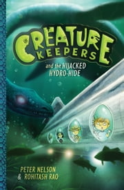 Creature Keepers and the Hijacked Hydro-Hide ebook by Peter Nelson,Rohitash Rao