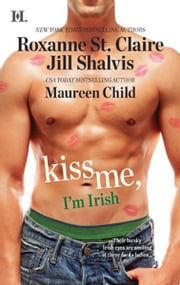 Kiss Me, I'm Irish: The Sins of His Past\Tangling with Ty\Whatever Reilly Wants... - The Sins of His Past\Tangling with Ty\Whatever Reilly Wants... ebook by Roxanne St. Claire,Jill Shalvis,Maureen Child