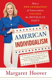 American Individualism - How a New Generation of Conservatives Can Save the Republican Party ebook by Margaret Hoover