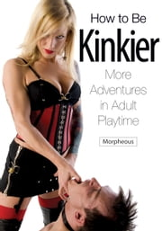 How To Be Kinkier - More Adventures in Adult Playtime ebook by Green Candy