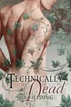 Technically Dead ebook by Tia Fielding