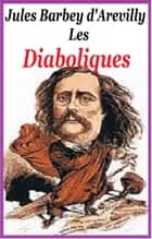 LES DIABOLIQUES ebook by JULES BARBEY D'AURERILLY
