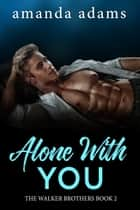 Alone With You ebook by Amanda Adams