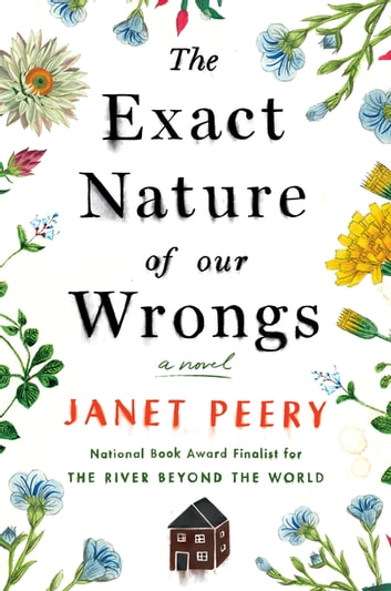 The Exact Nature of Our Wrongs - A Novel ebook by Janet Peery