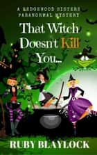 That Witch Doesn't Kill You - Hedgewood Sisters Paranormal Mysteries, #1 ebook by Ruby Blaylock