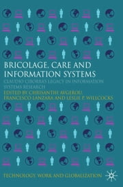 Bricolage, Care and Information - Claudio Ciborra's Legacy in Information Systems Research ebook by C. Avgerou,G. Lanzara,L. Willcocks