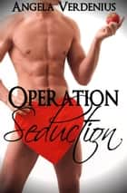 Operation Seduction ebook by Angela Verdenius