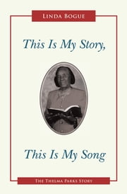 This Is My Story, This Is My Song - The Thelma Parks Story ebook by Linda Bogue